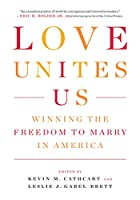 Love Unites Us: Winning the Freedom to Marry in America