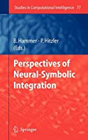 Perspectives of Neural-Symbolic Integration (Studies in Computational Intelligence)