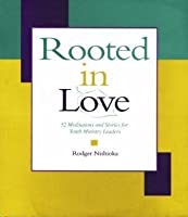 Rooted in Love: 52 Meditations and Stories for Youth Ministry Leaders (Roots of Youth Ministry Series)
