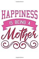 Happiness Is Being A Mother: Mama Mutti Geschenk Fuer Mutter Muttertag Dina5 Gepunktet Notizbuch Tagebuch Planer Notizblock Malheft Kladde Journal Strazze