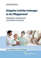 Delegation aerztlicher Leistungen an das Pflegepersonal: Moeglichkeiten, Anforderungen und praktische Umsetzung