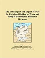 The 2007 Import and Export Market for Reclaimed Rubber or Waste and Scrap of Unhardened Rubber in Germany