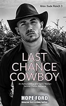 Last Chance Cowboy: An Alpha Cowboy and Curvy Woman Second Chance Romance (Knox Dude Ranch Book 3) by [Ford, Hope]
