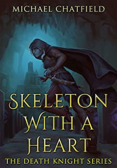 Skeleton with a Heart (Death Knight Book 1) by [Chatfield, Michael]