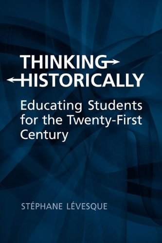 Download Thinking Historically: Educating Students for the Twenty-First Century 1442610999