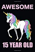 Awesome 15 Year Old Rainbow Unicorn: Blank Lined Journal, Notebook, Diary, Planner Happy 15th Birthday 15 Year Old Gift For Girls