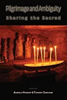 Pilgrimage and Ambiguity: Sharing the Sacred