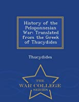 History of the Peloponnesian War: Translated from the Greek of Thucydides - War College Series
