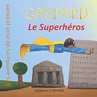 Gaspard le Superhéros: Les aventures de mon prénom