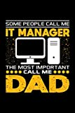 Some People Call Me IT Manager The Most Important Call Me Dad: Birthday, Retirement, Appreciation, Fathers Day Special Gift, Lined Notebook, 6 x 9 , 120 Pages