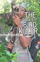 The Greatest Bird Killer