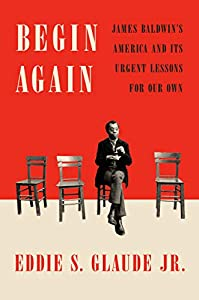 Begin Again: James Baldwin's America and Its Urgent Lessons for Our Own (English Edition)