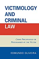 Victimology and Criminal Law: Crime Precipitated or Programmed by the Victim