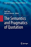 The Semantics and Pragmatics of Quotation (Perspectives in Pragmatics, Philosophy & Psychology)