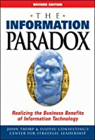 The Information Paradox: Realizing the Business Benefits of Information Technology