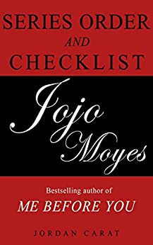 Jojo Moyes Series Order and Checklist (Author of Bestseller Me Before You) by [Carat, Jordan]