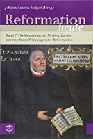 Reformation heute: Band IV: Reformation und Medien. Zu den intermedialen Wirkungen der Reformation