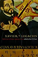 Xavier's Legacies: Catholicism in Modern Japanese Culture (Asian Religions and Society Series)