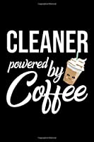 Cleaner Powered by Coffee: Christmas Gift for Cleaner | Funny Cleaner Journal | Best 2019 Christmas Present Lined Journal | 6x9inch 120 pages