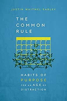 The Common Rule: Habits of Purpose for an Age of Distraction by [Earley, Justin Whitmel]