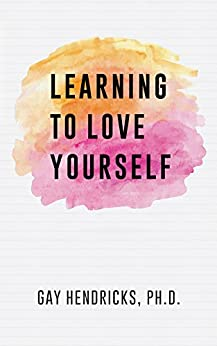 Learning To Love Yourself by [Hendricks, Gay]