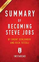Summary of Becoming Steve Jobs: By Brent Schlender and Rick Tetzeli Includes Analysis