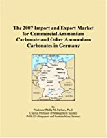 The 2007 Import and Export Market for Commercial Ammonium Carbonate and Other Ammonium Carbonates in Germany