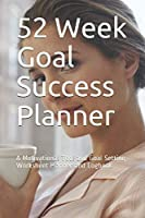 52 Week Goal Success Planner: A Motivational Tool and Goal Setting Worksheet Planner and Logbook