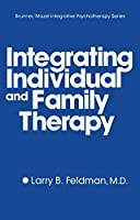 Integrating Individual And Family Therapy (Brunner/Mazel Integrative Psychotherapy Series)