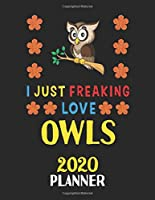 I Just Freaking Love Owls 2020 Planner: Weekly Monthly 2020 Planner For People Who Loves Owls 8.5x11 67 Pages