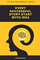 My Big Fat Bright Ideas Every Successful Story Start With Idea Notebook