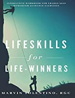 Lifeskills for Life-winners: Interactive Workbook for Grades 9 & 10          Homeroom Guidance Exercises