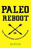 Paleo Reboot or The Human Nature Lifestyle Manifesto: Primal Strategies and Paleo Philosophies to unleash your Health Happiness and Hotness into The Modern Age! [並行輸入品]