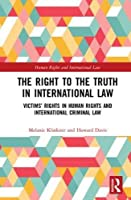 The Right to The Truth in International Law: Victims' Rights in Human Rights and International Criminal Law (Human Rights and International Law)