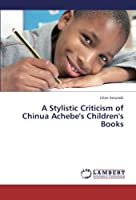A Stylistic Criticism of Chinua Achebe's Children's Books