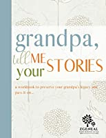 Grandpa Tell Me Your Stories - Memories Keepsake Journal Book: Genealogy Workbook To Preserve Legacy For Grandfather; Includes Section On Grandpa's Parents, Siblings, Childhood, Teenage Years, Career & Adulthood; Statistics For Genealogical Record
