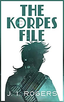 The Korpes File (The Korpes File Series Book 1) by [Rogers, J. I.]