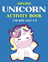 AMAZING UNICORN ACTIVITY BOOK FOR KIDS AGES 4-8: Cute Beautiful Unicorn Activity Book For Kids | A Fun Kid Workbook Game For Learning, Coloring, Dot To Dot, Mazes, and More! Unique gifts for kids girls