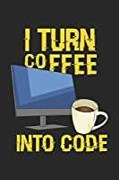 I Turn Coffee Into Code: 120 Pages I 6x9 I Karo