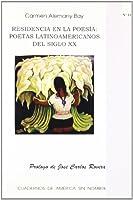 Residencia En La Poesia/ Residency in Poetry: Poetas Latinoamericanos Del Siglo XX/ Latin American Poets of Century XX (Cuadernos De America Sin Nombre)
