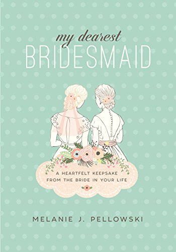 My Dearest Bridesmaid: A Heartfelt Keepsake from the Bride in Your Life