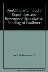 Doubling and Incest/Repetition and Revenge: A Speculative Reading of Faulkner