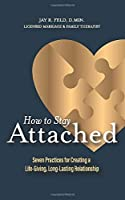How To Stay Attached: Seven Practices for Creating a Life-Giving, Long-Lasting Relationship