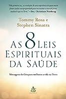 As 8 Leis Espirituais da Saúde. Mensagens do Céu Para Melhorar a Vida na Terra (Em Portuguese do Brasil)