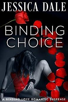 Binding Choice: A Binding Love Romantic Suspense (The Binding Love Romantic Suspense Series Book 2) by [Dale, Jessica]