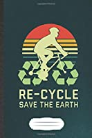 Re-Cycle Save the Earth: Save The Earth Blank Lined Notebook Write Record. Practical Dad Mom Anniversary Gift, Fashionable Funny Creative Writing Logbook, Vintage Retro 6X9 110 Page