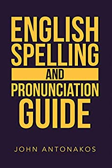 English Spelling and Pronunciation Guide by [Antonakos, John]