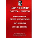 JAMES PORTER MILLS COLLECTION THREE BOOKS: FROM EXISTENCE TO LIFE: THE SCIENCE OF SELF CONSCIOUSNESS; MIND'S SILENT PARTNER;
