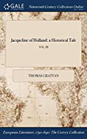 Jacqueline of Holland: A Historical Tale; Vol. III