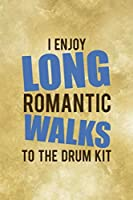 I Enjoy Long Romantic Walks To The Drum Kit.: All Purpose 6x9 Blank Lined Notebook Journal Way Better Than A Card Trendy Unique Gift Coffe Texture Drummer